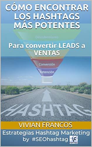 CÓMO ENCONTRAR LOS HASHTAGS MÁS POTENTES - Para convertir LEADS a VENTAS (SEOHashtag nº 1) (Spanish Edition)